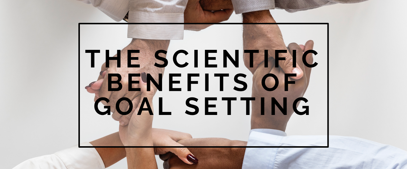 BLOG | The Scientific Benefits of Goal Setting
