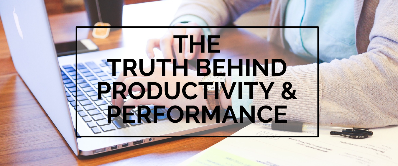 BLOG | The Truth Behind Productivity & Performance