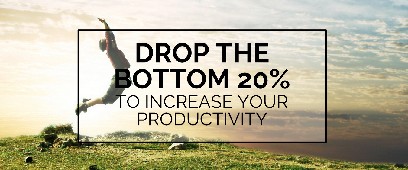 BLOG | Drop the Bottom 20% to increase your Productivity