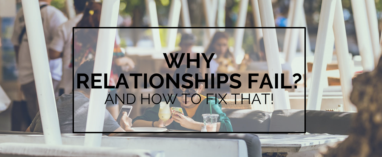 BLOG | 5 Reasons Why Relationships Fail… and How to Fix That!