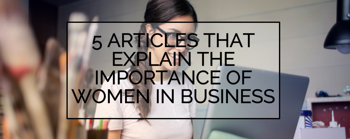 BLOG | 5 Articles that Explain the Importance of Women in Business