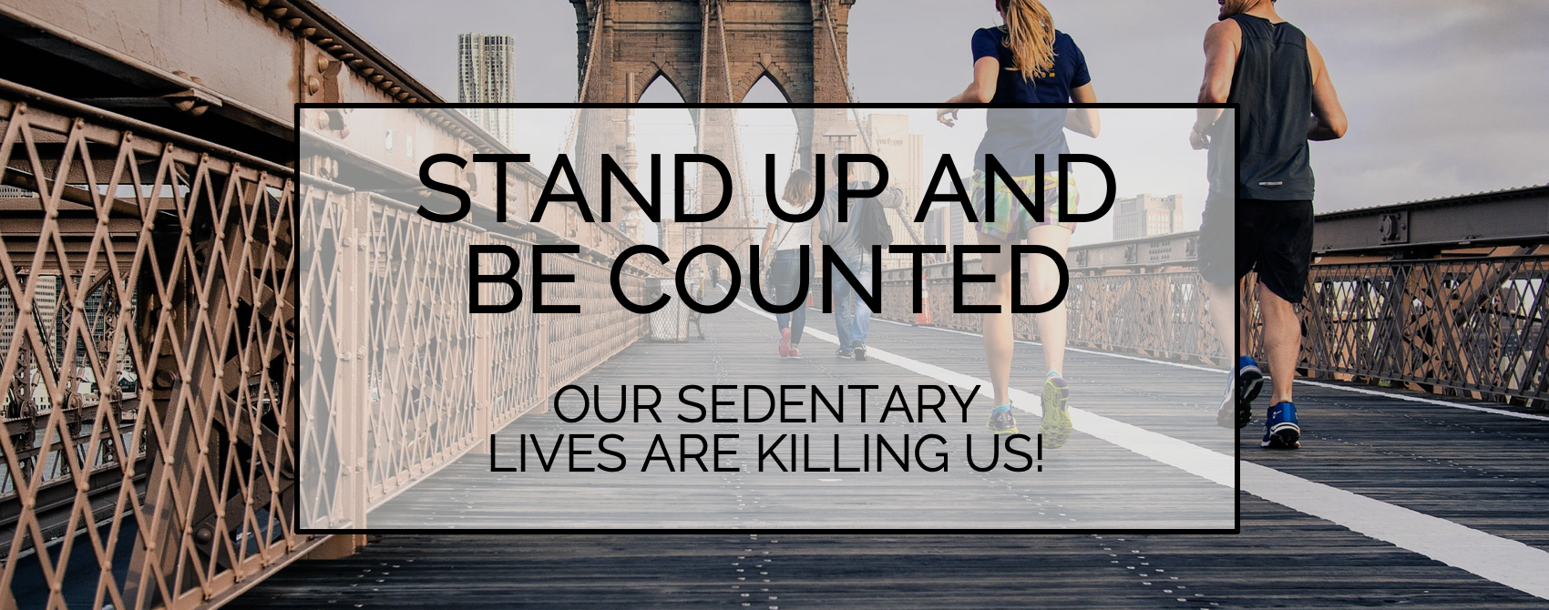 BLOG | Stand Up And Be Counted - Our Sedentary Lives Are Killing Us!