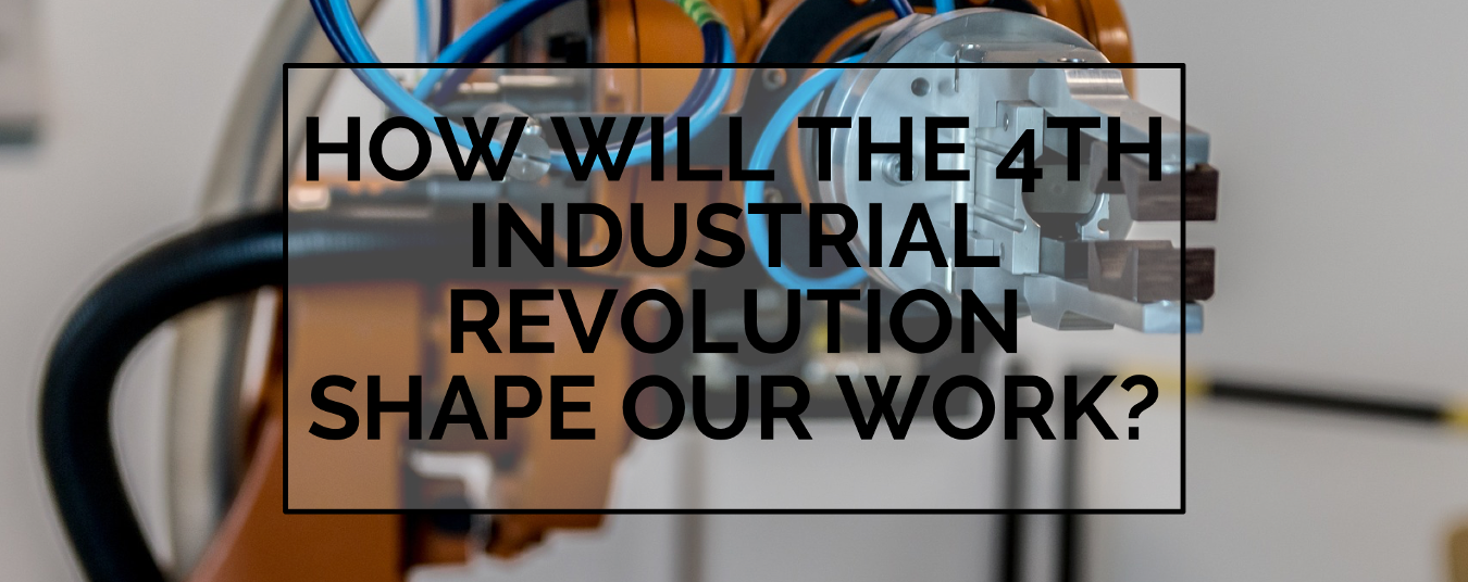 BLOG | How will the 4th Industrial Revolution shape our work?