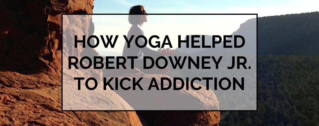BLOG | HOW YOGA HELPED ROBERT DOWNEY JR. TO KICK ADDICTION