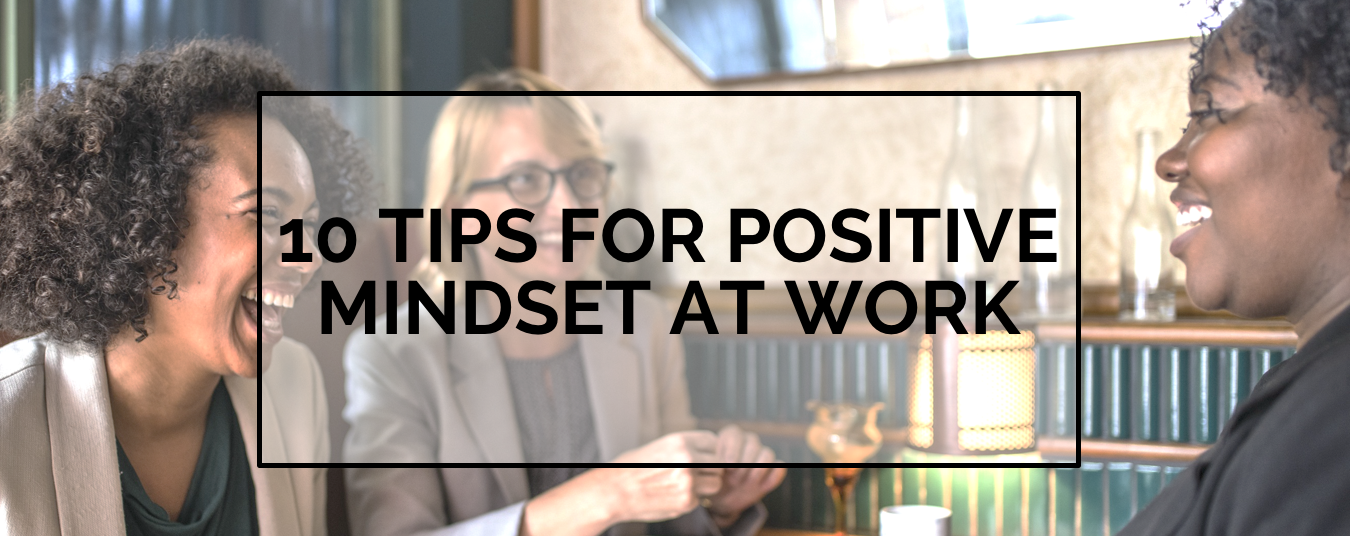 BLOG | THE ROAD TO CAREER SUCCESS: 10 TIPS FOR A POSITIVE MINDSET AT WORK