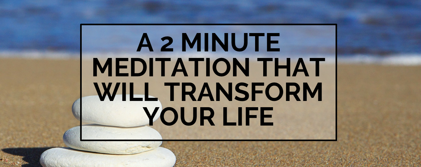 BLOG | MY 1 MINUTE MEDITATION WILL TRANSFORM YOUR LIFE!