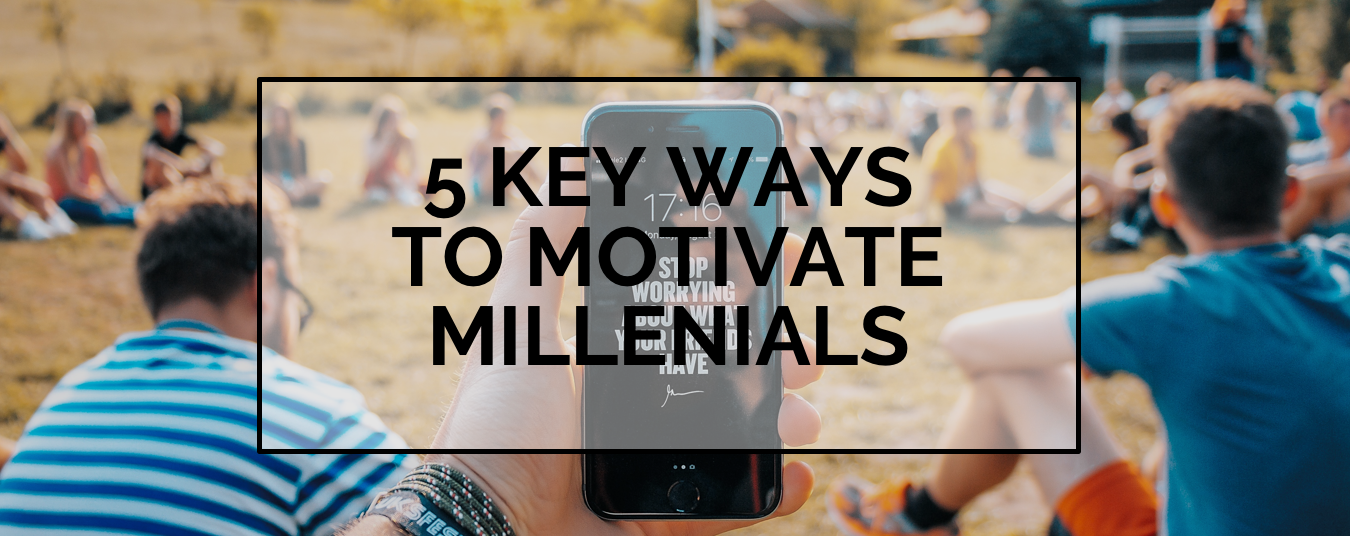 BLOG | WATER YOUR ROSES! 7 KEY WAYS TO MOTIVATE MILLENNIALS