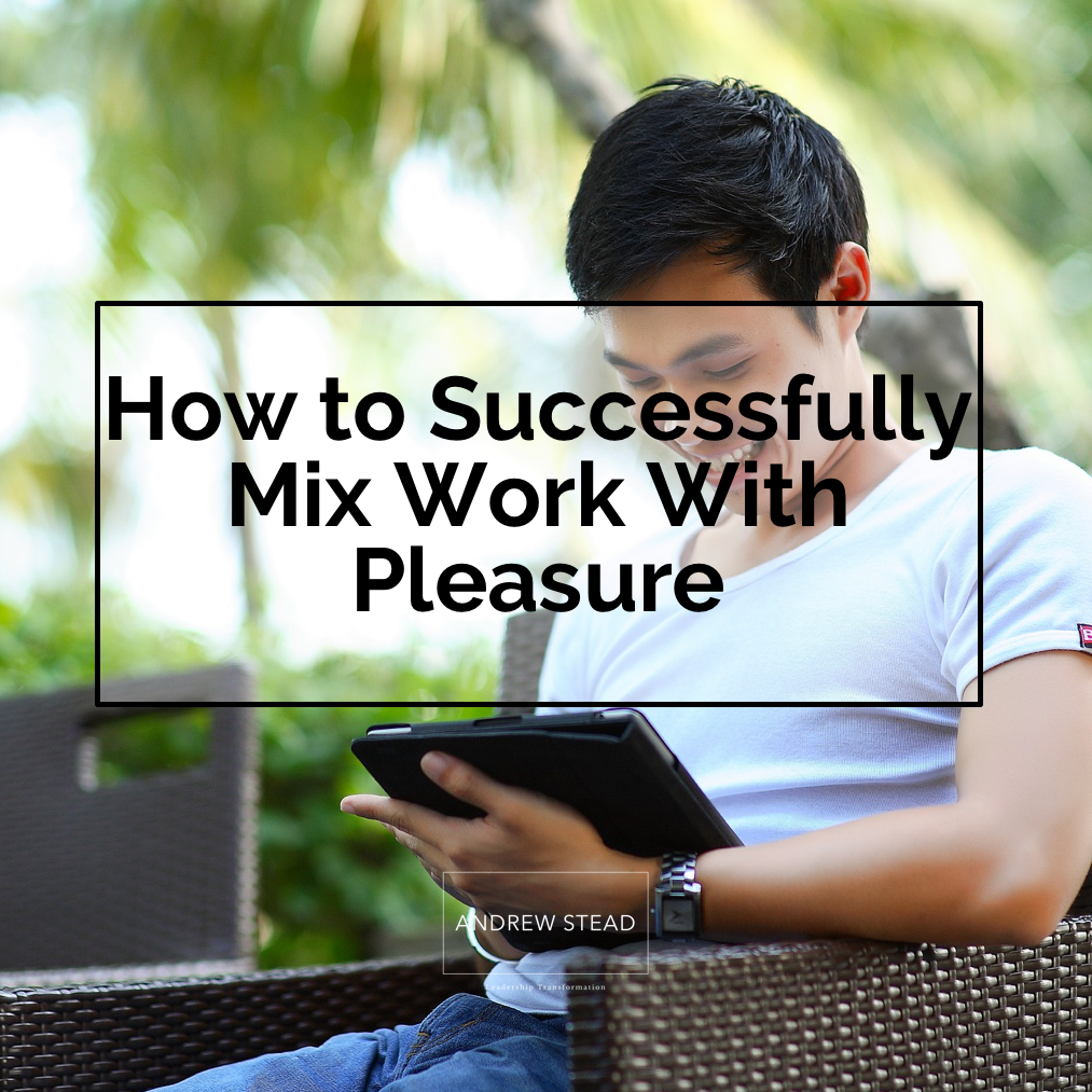 BLOG | HOW TO SUCCESSFULLY MIX WORK WITH PLEASURE