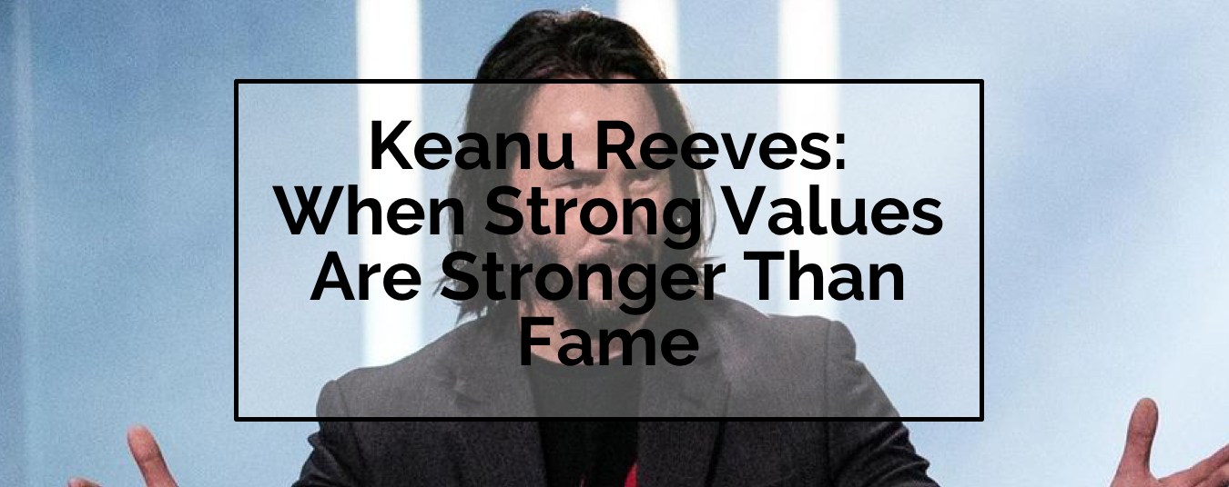 BLOG | KEANU REEVES: WHEN STRONG VALUES ARE STRONGER THAN FAME