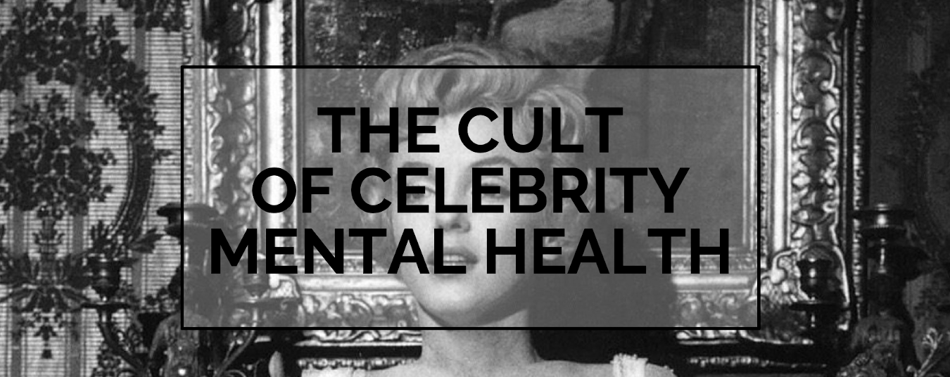BLOG | THE CULT OF CELEBRITY MENTAL HEALTH