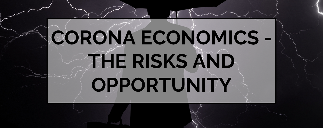 BLOG | Corona Economics - the Risks and Opportunity