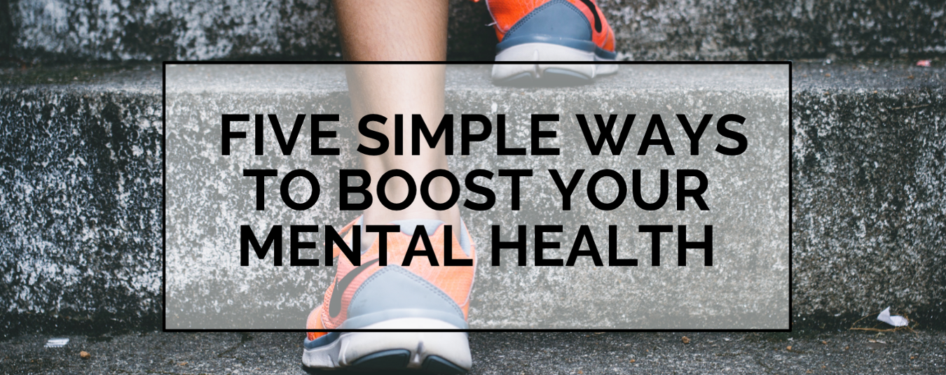 BLOG | Five Simple Ways to Boost Your Mental Health