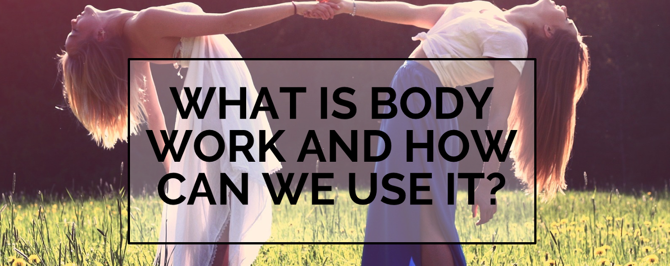 BLOG | What is Body Work and How Can We Use It?