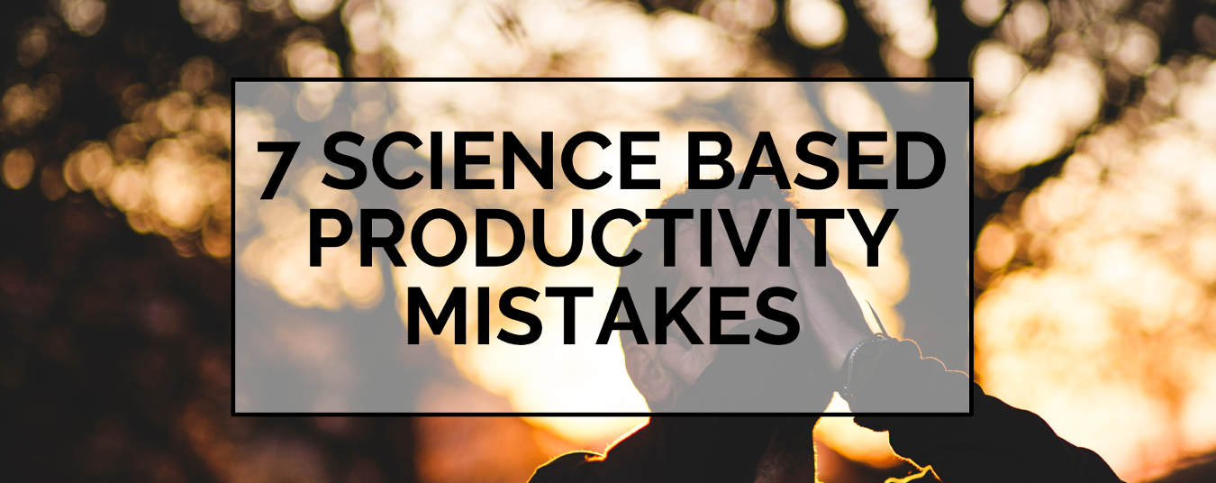 BLOG | 7 Science Based Productivity Mistakes
