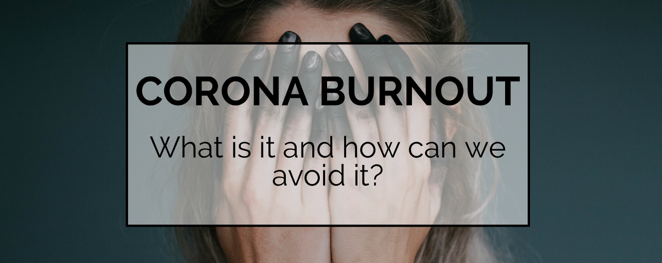 BLOG | Corona Burnout – What is it and how can we avoid it?