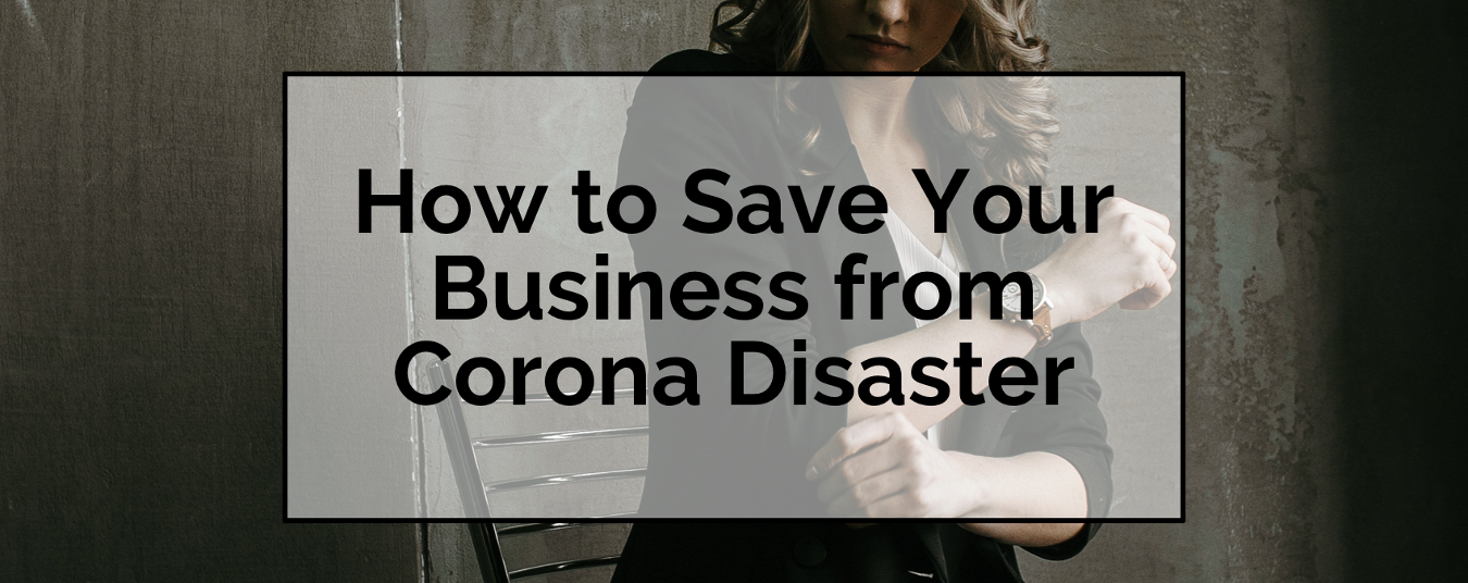 BLOG | How to Save Your Business from Corona Disaster