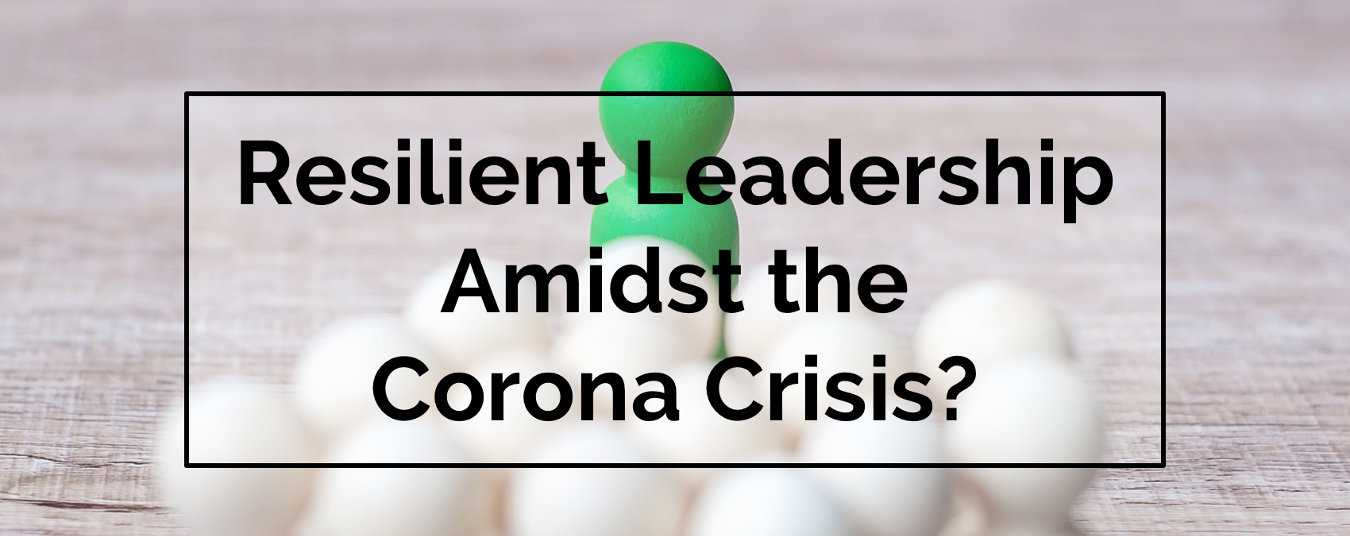 BLOG | Resilient Leadership Amidst the Corona Crisis?